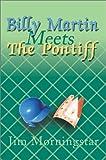 Billy Martin Meets the Pontiff, Jim Morningstar, 0595100163