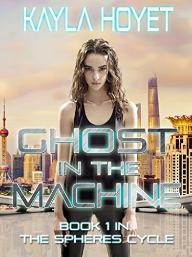 Ghost in the Machine (The Spheres Cycle Book 1) by [Hoyet, Kayla]