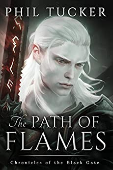 The Path of Flames (Chronicles of the Black Gate Book 1) by [Tucker, Phil]