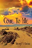 Come to Me, Michael J. Kremm, 1434319253