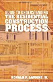 Guide to Understanding the Residential Construction Process, Ronald Lavigne, 1453654151