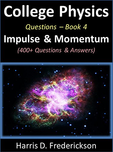College Physics Questions - Book 4 (Impulse & Momentum): 400+ Questions & Answers (Physics Questions And Answers For Class 10)