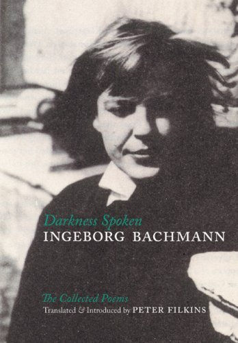 Darkness Spoken: The Collected Poems of Ingeborg Bachmann (German Edition) by Ingeborg (Bachmann Truck)