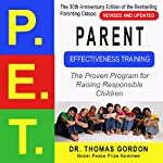 Parent Effectiveness Training (P.E.T.): The Proven Program for Raising Responsible Children | Thomas Gordon
