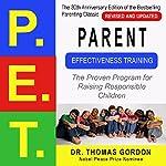 Parent Effectiveness Training (P.E.T.): The Proven Program for Raising Responsible Children | Thomas Gordon