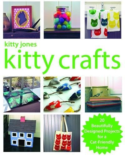 Kitty Jones Kitty Crafts: Beautifully Designed Projects for a Cat-Friendly Home pdf