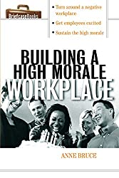 Building A HIgh Morale Workplace (Briefcase Books Series)