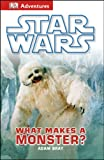 DK Adventures: Star Wars: What Makes a Monster?, DK, 146541990X