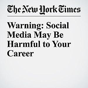 Warning: Social Media May Be Harmful to Your Career