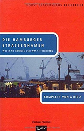 Die Hamburger Straßennamen: Woher sie kommen und was sie bedeuten. Komplett von A bis Z