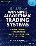 Building Winning Algorithmic Trading Systems: A Trader's Journey From Data Mining to Monte Carlo Simulation to Live…