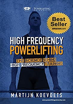 High Frequency Powerlifting: The Science Behind High Frequency Training (Powerlifting University Series) by [Koevoets, Martijn]