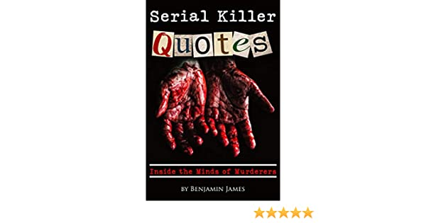Amazon Serial Killer Quotes Inside The Minds Of Murderers