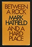 Between a Rock and a Hard Place, Mark O. Hatfield, 087680427X