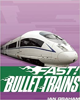 Bullet Trains (Fast!): Ian Graham: 9781595669278: Amazon com