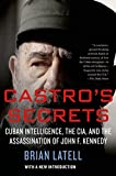 Castro's Secrets: Cuban Intelligence, the CIA, and the Assassination of John F. Kennedy by Brian Latell front cover