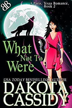 What Not to Were (A Paris, Texas Romance Book 2) by [Cassidy, Dakota]