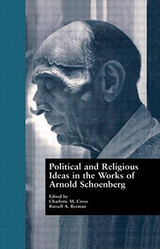 Political and Religious Ideas in the Works of Arnold Schoenberg (Border Crossings) by C Cross