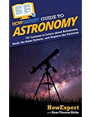 HowExpert Guide to Astronomy: 101 Lessons to Learn about Astronomy, Study the Solar System, and Explore the Universe