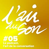 Le podcast, l'art de la conversation (L'Air du son 5) | Andréane Meslard, Salomé Kiner