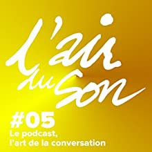 Le podcast, l'art de la conversation (L'Air du son 5) Magazine Audio Auteur(s) : Andréane Meslard, Salomé Kiner Narrateur(s) : Andréane Meslard, Salomé Kiner, Laura Leishman, Thomas Baumgartner