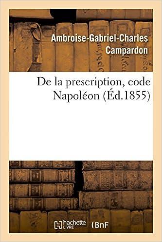 Télécharger en ligne De la prescription, code Napoléon: acte public pour la licence pdf ebook
