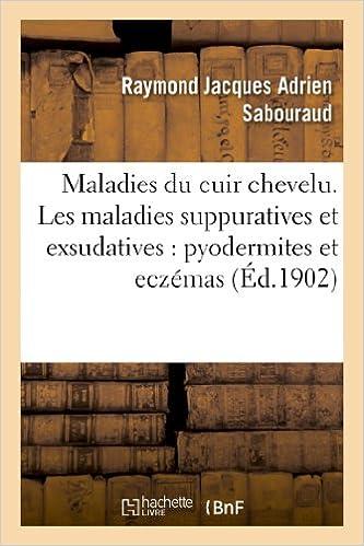 Lire Maladies du cuir chevelu. Les maladies suppuratives et exsudatives : pyodermites et eczémas epub, pdf