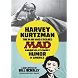 Harvey Kurtzman: The Man Who Created Mad and Revolutionized Humor i