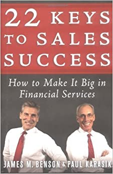 22 Keys to Sales Success: How to Make It Big in Financial Services 1st (first) Edition by James M. Benson, Paul Karasik published by Bloomberg Press (2004)