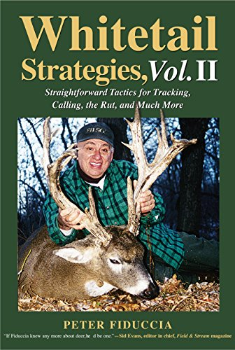 Whitetail Strategies, Vol. II: Straightforward Tactics for Tracking, Calling, the Rut, and Much ()