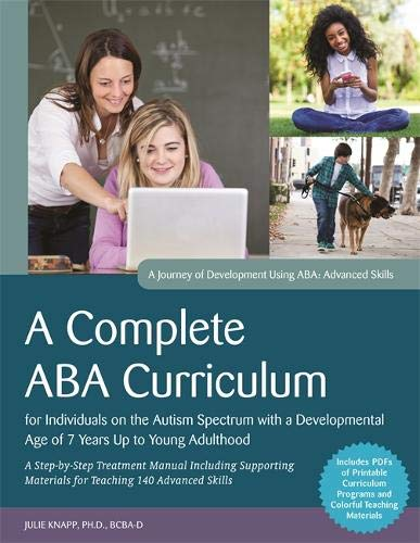 (A Complete ABA Curriculum for Individuals on the Autism Spectrum with a Developmental Age of 7 Years Up to Young Adulthood: A Step-by-Step Treatment ... Materials for Teaching 140 Advanced Skills )