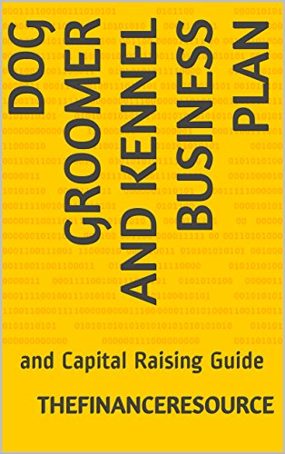 (Dog Groomer and Kennel Business Plan: and Capital Raising Guide)