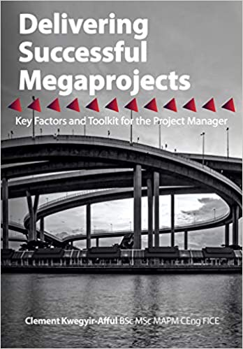 Delivering Successful Megaprojects Key Factors and Toolkit for the Project Manager