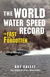 The World Water Speed Record: The Fast and the Forgotten