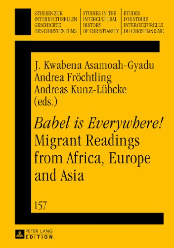 «Babel is Everywhere!» Migrant Readings from Africa, Europe and Asia (Studien zur interkulturellen Geschichte des Chri