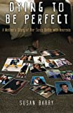 Dying to Be Perfect: A Mother's Story of Her