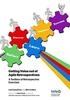 Getting Value out of Agile Retrospectives: A Toolbox of Retrospective Exercises by [Gonçalves, Luis, Linders, Ben]