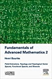 img - for Fundamentals of Advanced Mathematics V2: Field extensions, topology and topological vector spaces, functional spaces, and sheaves (New Mathematical Methods, Systems and Applications) book / textbook / text book