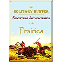 The Solitary Hunter; Or, Sporting Adventures  in the Prairies (1857)