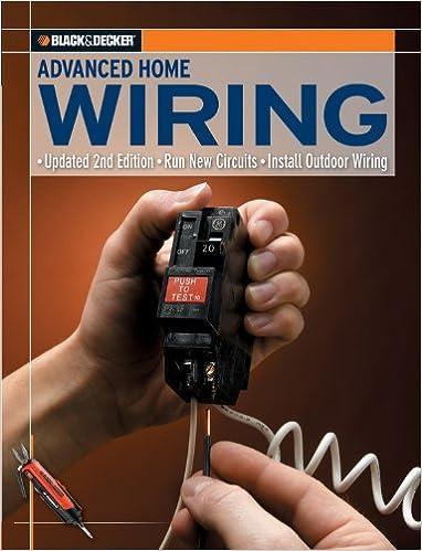 Black + Decker Advanced Home Wiring: Run New Circuits - Install Outdoor Wiring