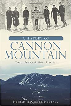 A History of Cannon Mountain: Trails, Tales and Ski Legends (Brief History), by Meghan McCarthy McPhaul