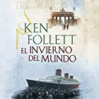El invierno del mundo [Winter of the World] Audiobook by Ken Follett Narrated by Xavier Fernández