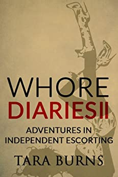 Whore Diaries II: Adventures in Independent Escorting by [Burns, Tara]