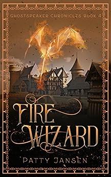 Fire Wizard (Ghostspeaker Chronicles  Book 4) by [Jansen, Patty]