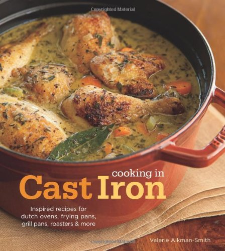 Cooking in Cast Iron: Inspired Recipes for Dutch Ovens, Frying Pans, Grill Pans, Roaster, and more Hardcover – September 4, 2012 Valerie Aikman-Smith and more Weldon Owen 1616280336
