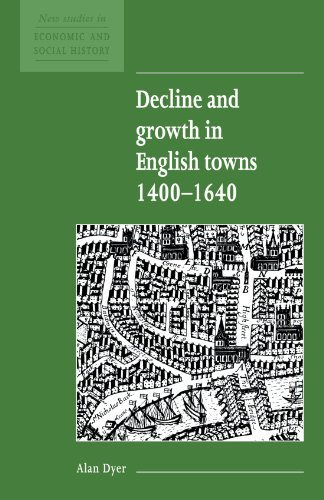 Decline and Growth in English Towns 1400-1640 (New Studies in Economic and Social History)