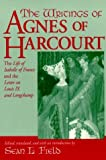The Writings Of Agnes Of Harcourt: The Life of Isabelle of France and the Letter on Louis IX and Longchamp (ND TEXTS MEDIEVAL CU)