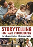 Storytelling Portrait Photography: How to Document the Lives of Children and Families