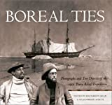 Boreal Ties: Photographs and Two Diaries of the