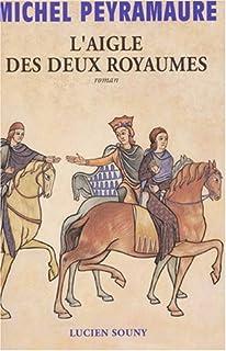 L'aigle des deux royaumes : [roman], Peyramaure, Michel